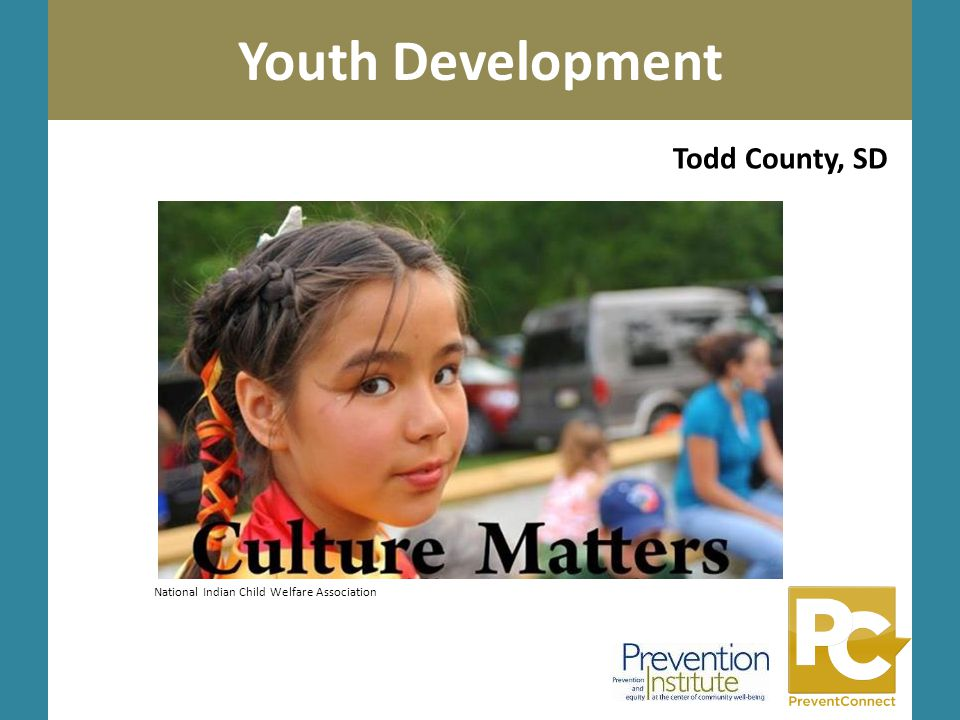 Photo by Kai Schreiber Youth Development Sesameworkshop.org Todd County, SD National Indian Child Welfare Association