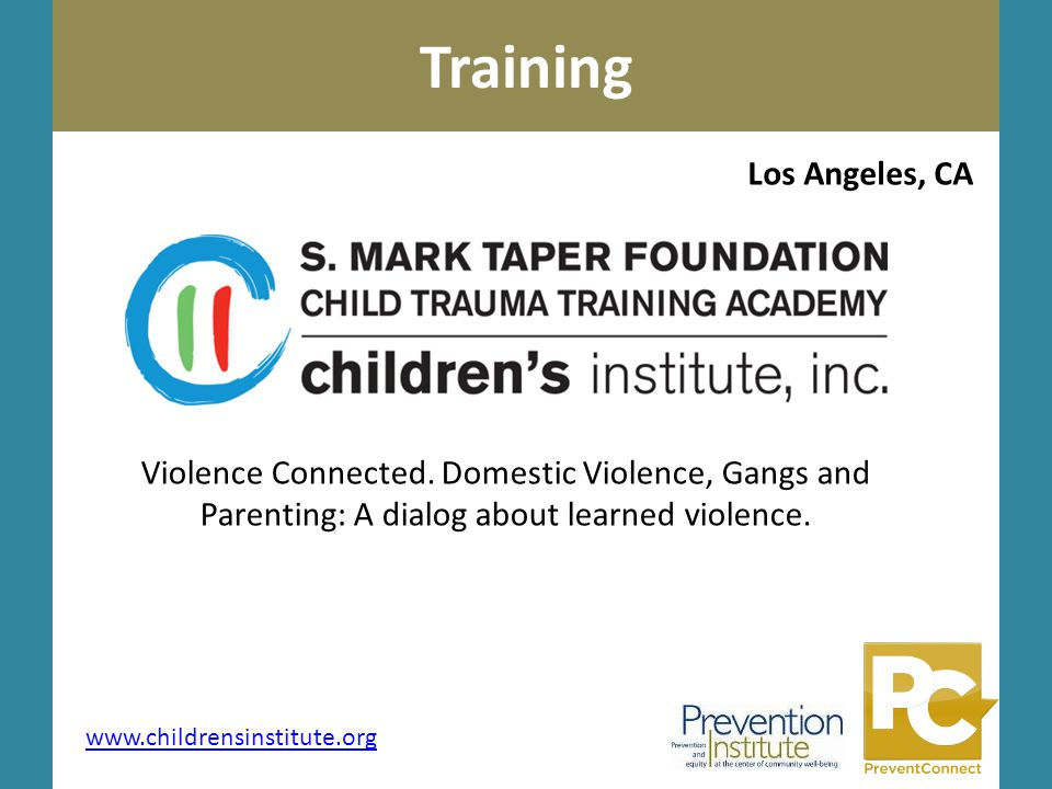 Photo by Kai Schreiber Training www.childrensinstitute.org Los Angeles, CA Violence Connected.