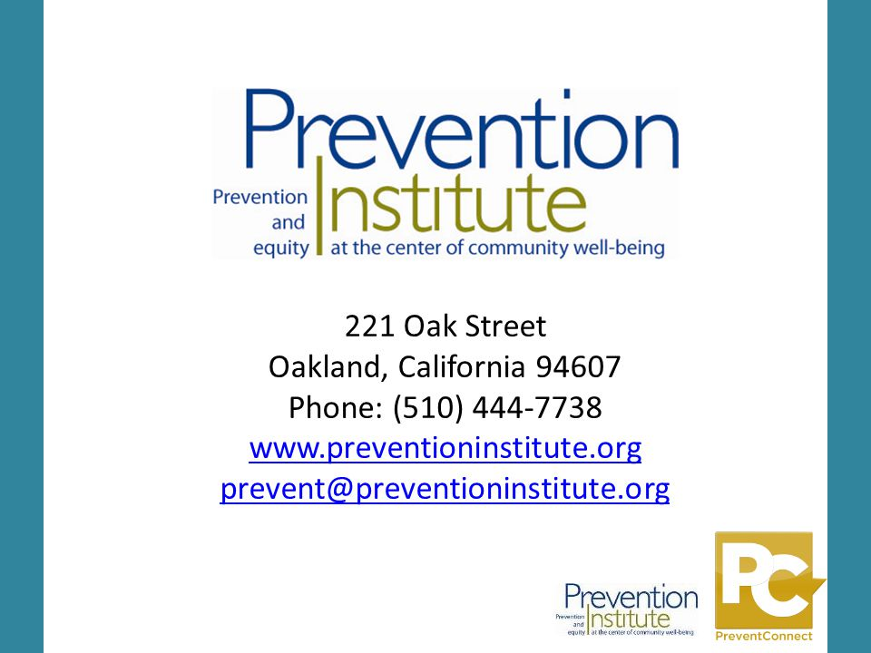 221 Oak Street Oakland, California 94607 Phone: (510) 444-7738 www.preventioninstitute.org prevent@preventioninstitute.org