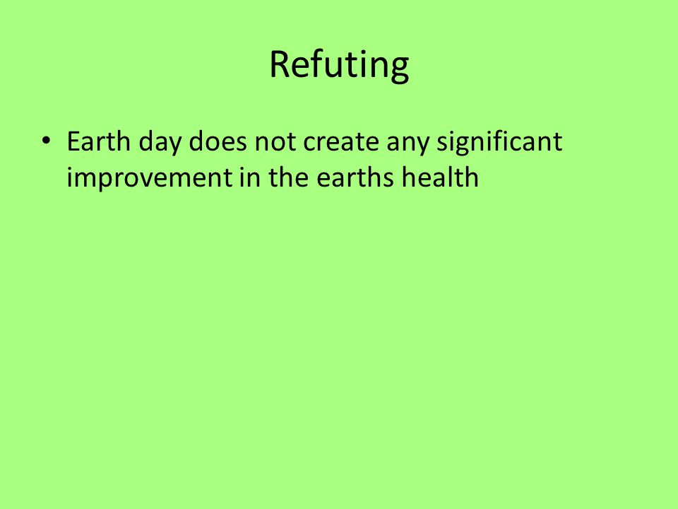 Refuting Earth day does not create any significant improvement in the earths health