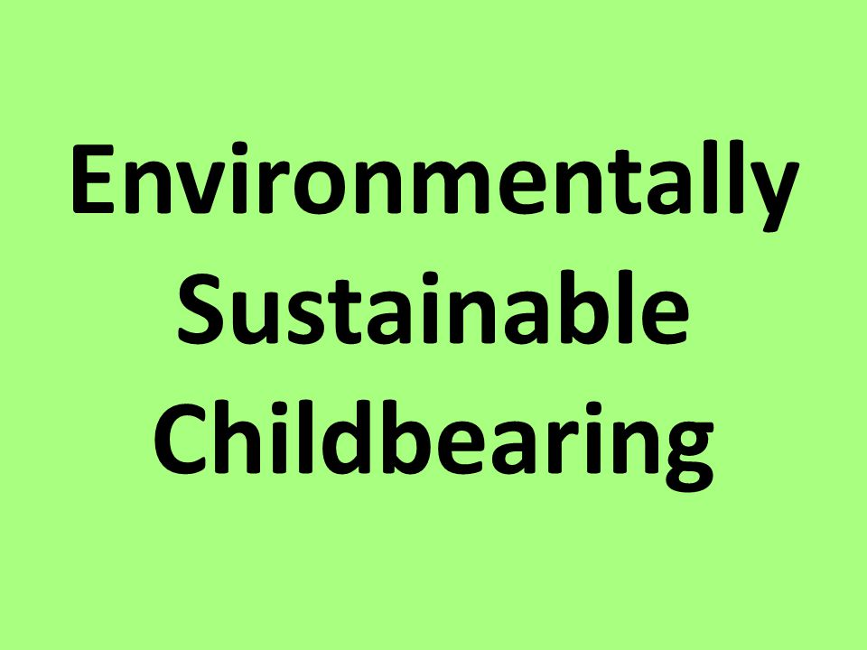 Environmentally Sustainable Childbearing
