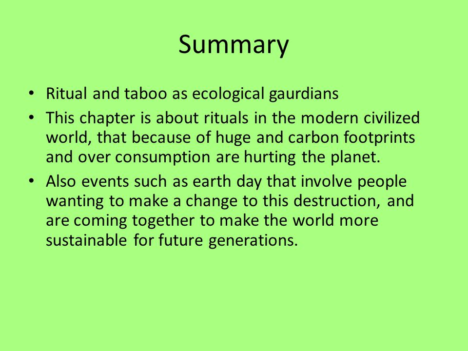 Summary Ritual and taboo as ecological gaurdians This chapter is about rituals in the modern civilized world, that because of huge and carbon footprints and over consumption are hurting the planet.