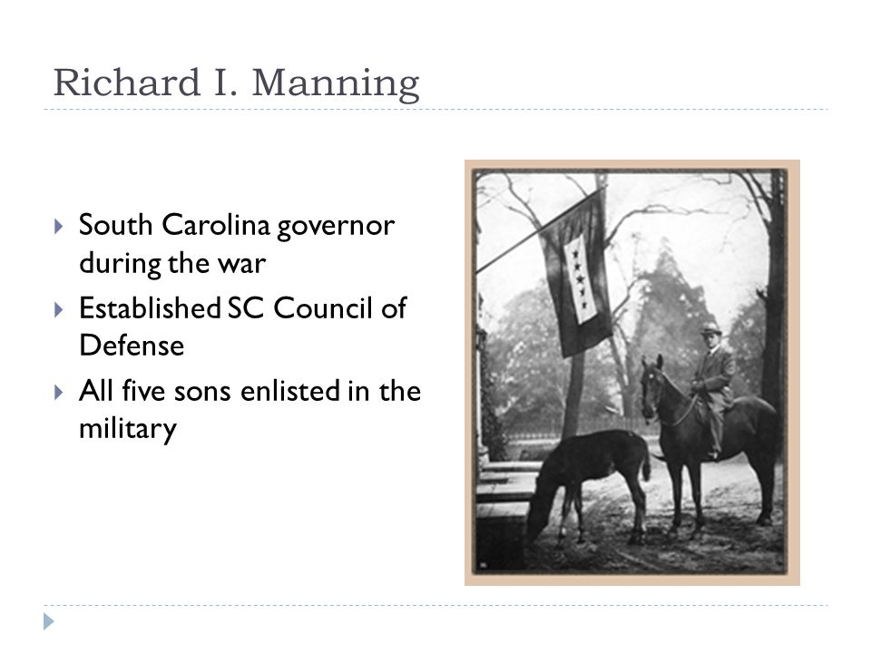 Richard I. Manning  South Carolina governor during the war  Established SC Council of Defense  All five sons enlisted in the military