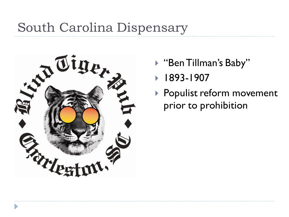 South Carolina Dispensary  Ben Tillman's Baby  1893-1907  Populist reform movement prior to prohibition