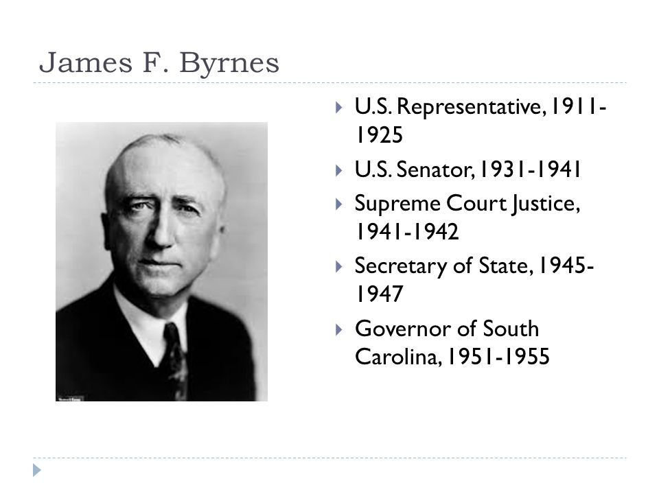 James F. Byrnes  U.S. Representative, 1911- 1925  U.S.