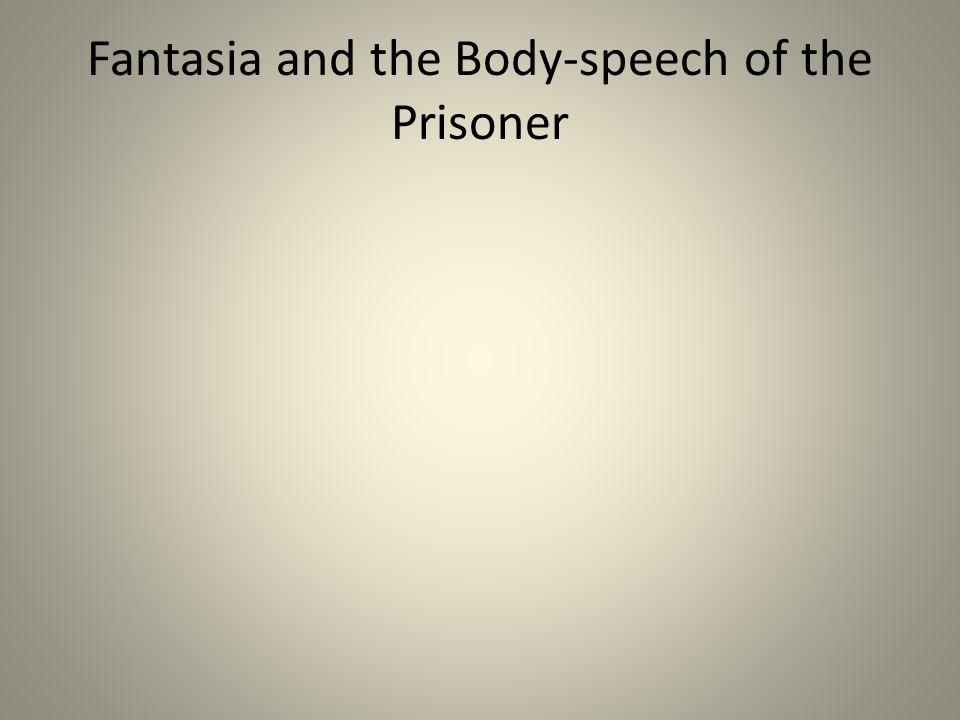 Fantasia and the Body-speech of the Prisoner