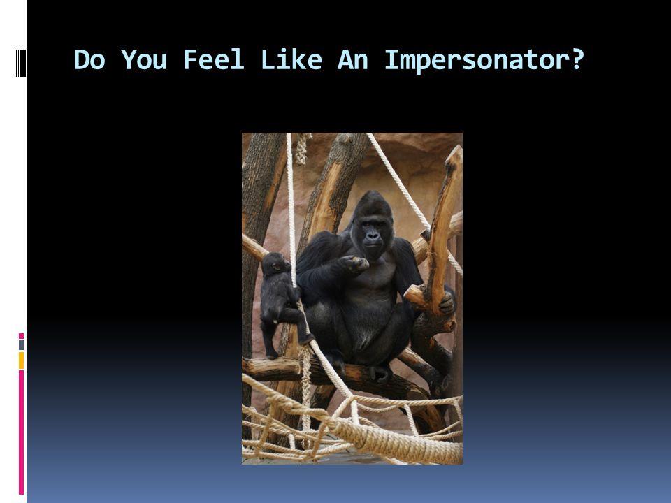 Do You Feel Like An Impersonator?