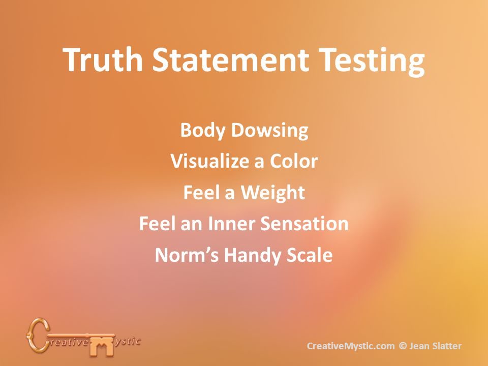Truth Statement Testing Body Dowsing Visualize a Color Feel a Weight Feel an Inner Sensation Norm's Handy Scale CreativeMystic.com © Jean Slatter