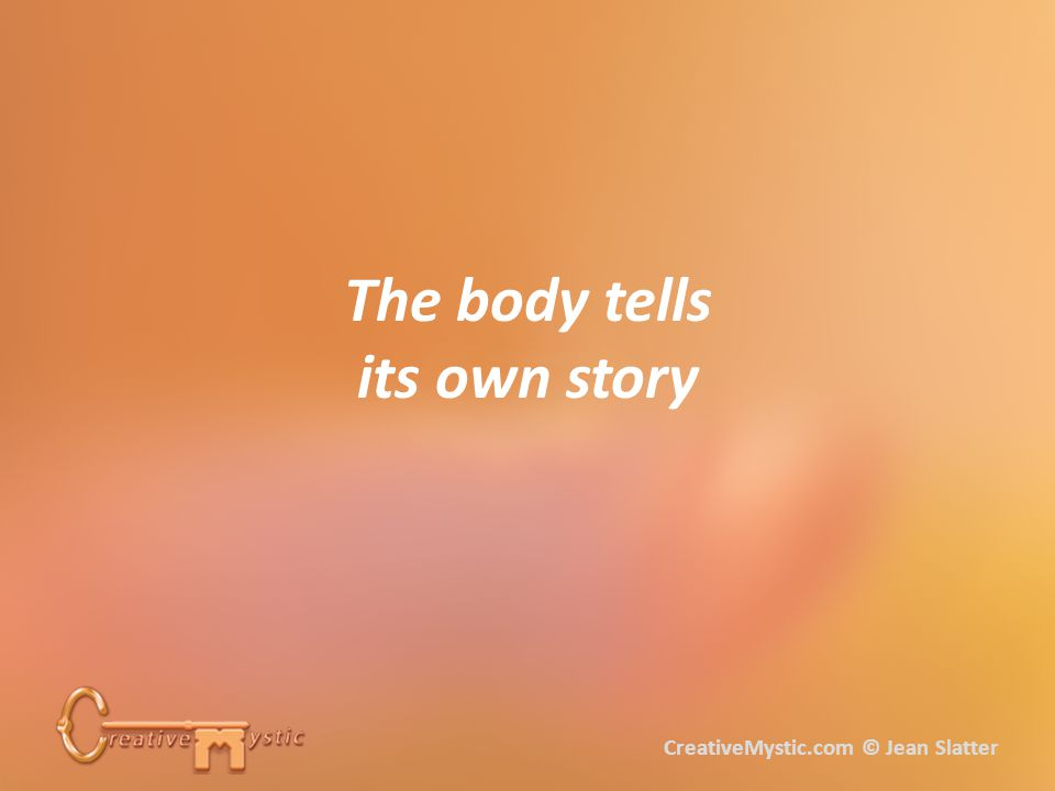 The body tells its own story CreativeMystic.com © Jean Slatter
