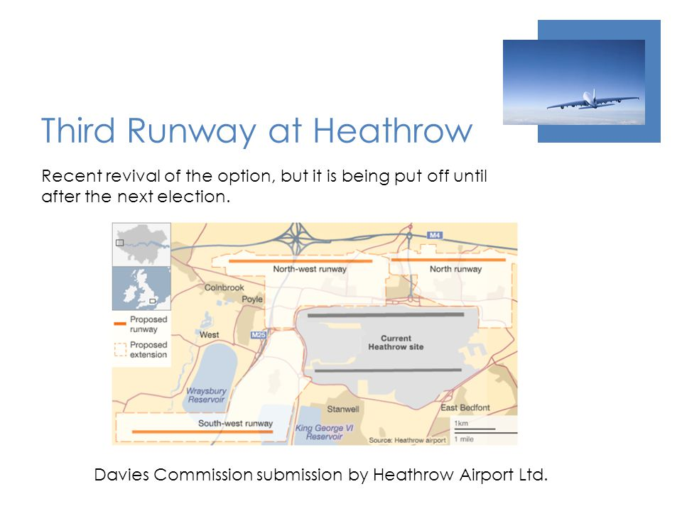 Third Runway at Heathrow Recent revival of the option, but it is being put off until after the next election.