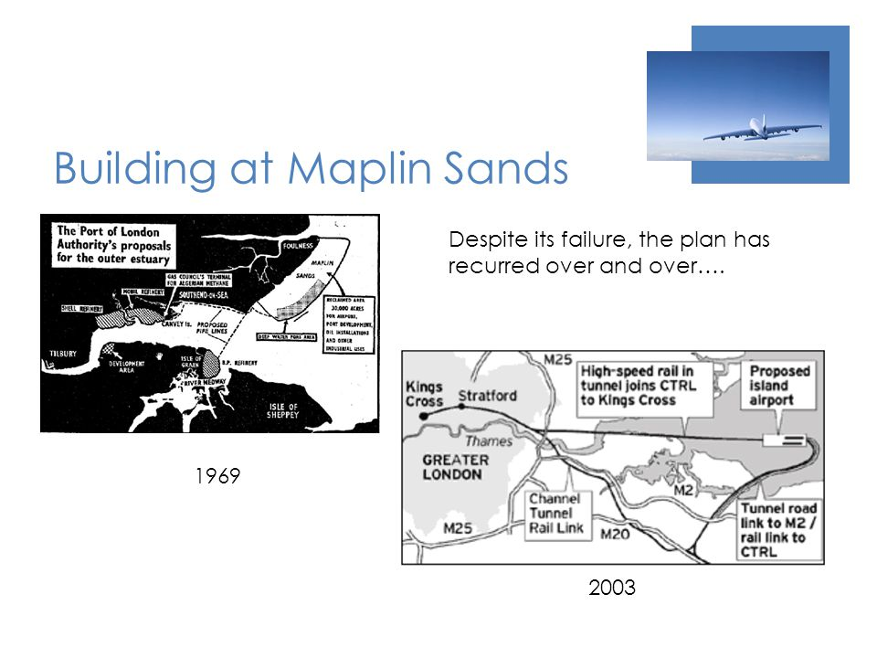 Building at Maplin Sands 2003 1969 Despite its failure, the plan has recurred over and over….