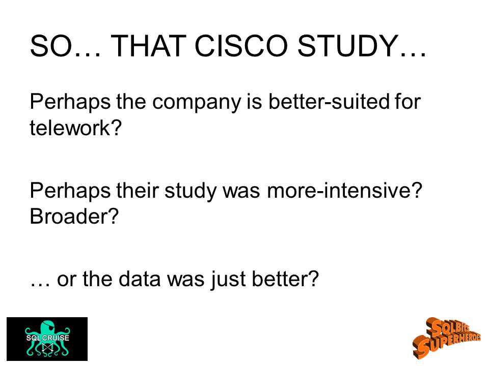 SO… THAT CISCO STUDY… Perhaps the company is better-suited for telework.