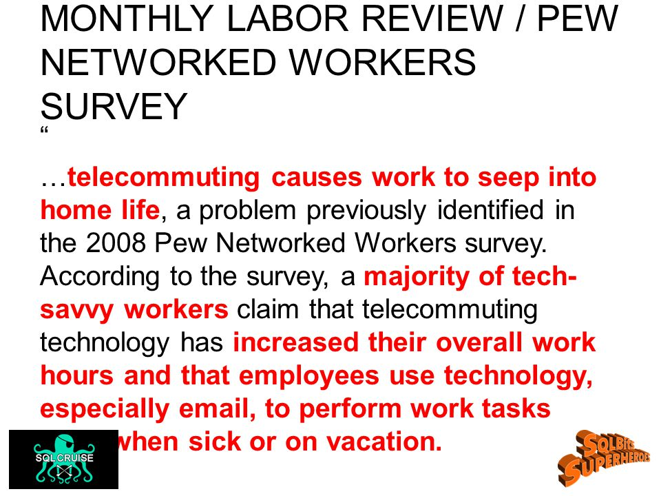 MONTHLY LABOR REVIEW / PEW NETWORKED WORKERS SURVEY …telecommuting causes work to seep into home life, a problem previously identified in the 2008 Pew Networked Workers survey.