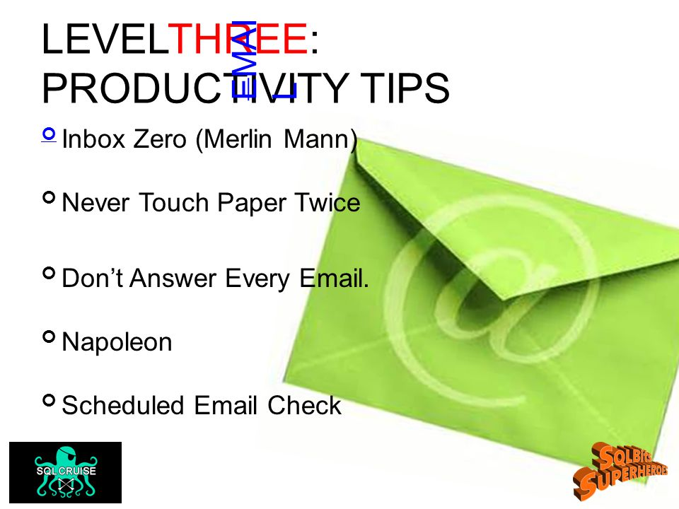 LEVELTHREE: PRODUCTIVITY TIPS Inbox Zero (Merlin Mann) Never Touch Paper Twice Don't Answer Every Email.