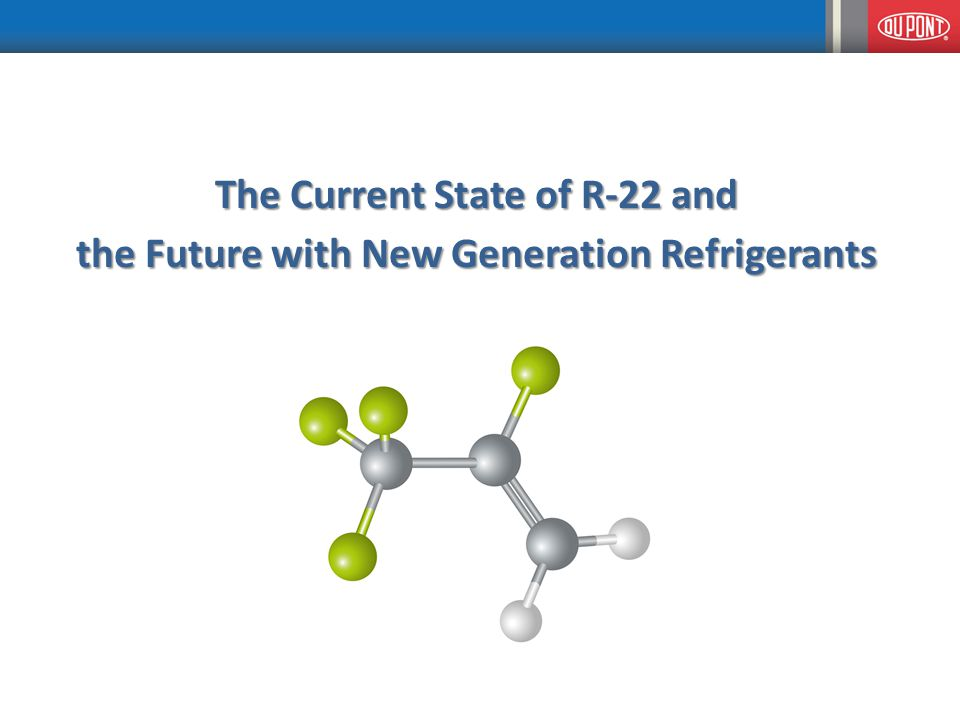 The Current State of R-22 and the Future with New Generation Refrigerants