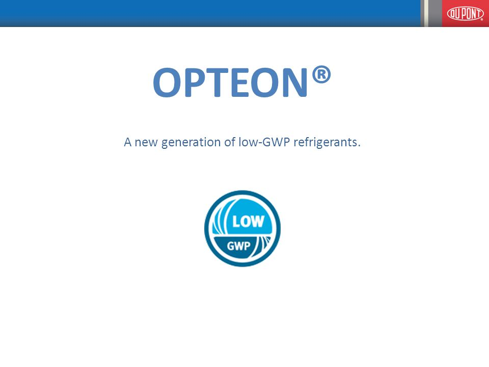 OPTEON® A new generation of low-GWP refrigerants.