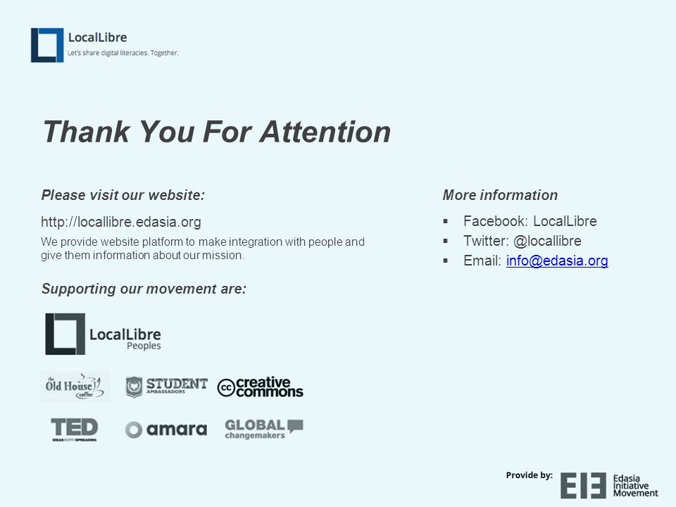 Thank You For Attention Please visit our website: http://locallibre.edasia.org We provide website platform to make integration with people and give them information about our mission.