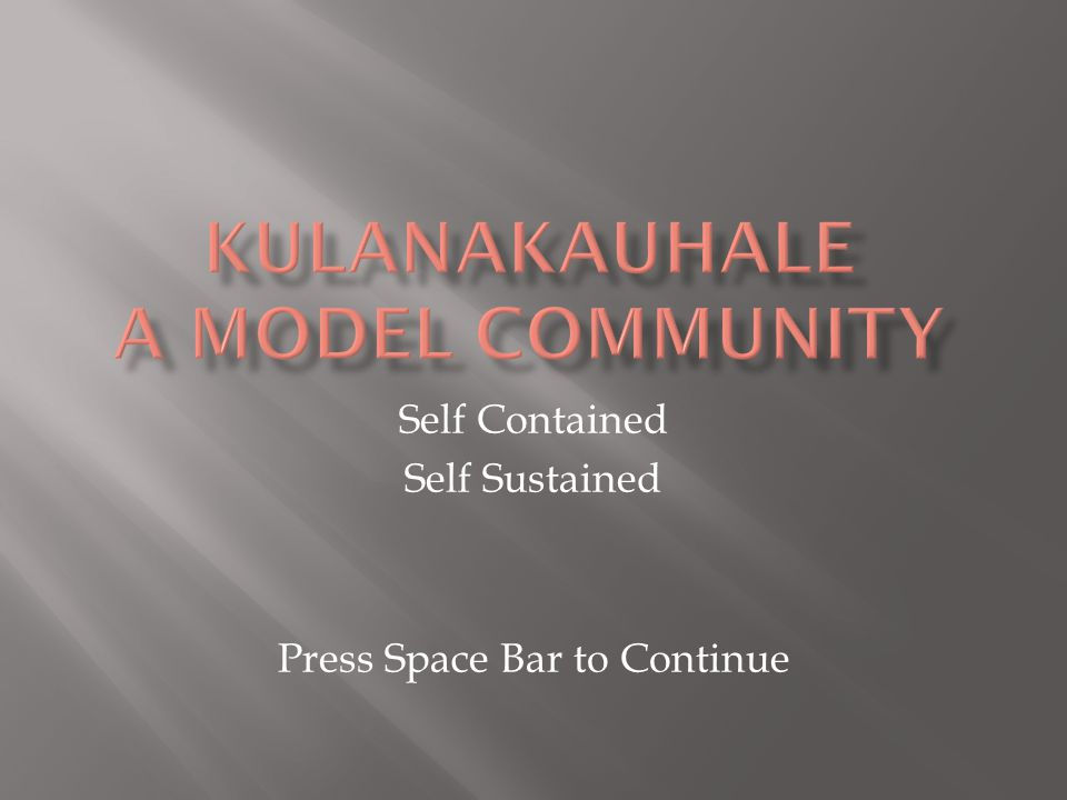Self Contained Self Sustained Press Space Bar to Continue