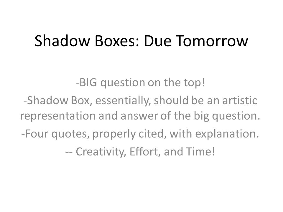Shadow Boxes: Due Tomorrow -BIG question on the top.