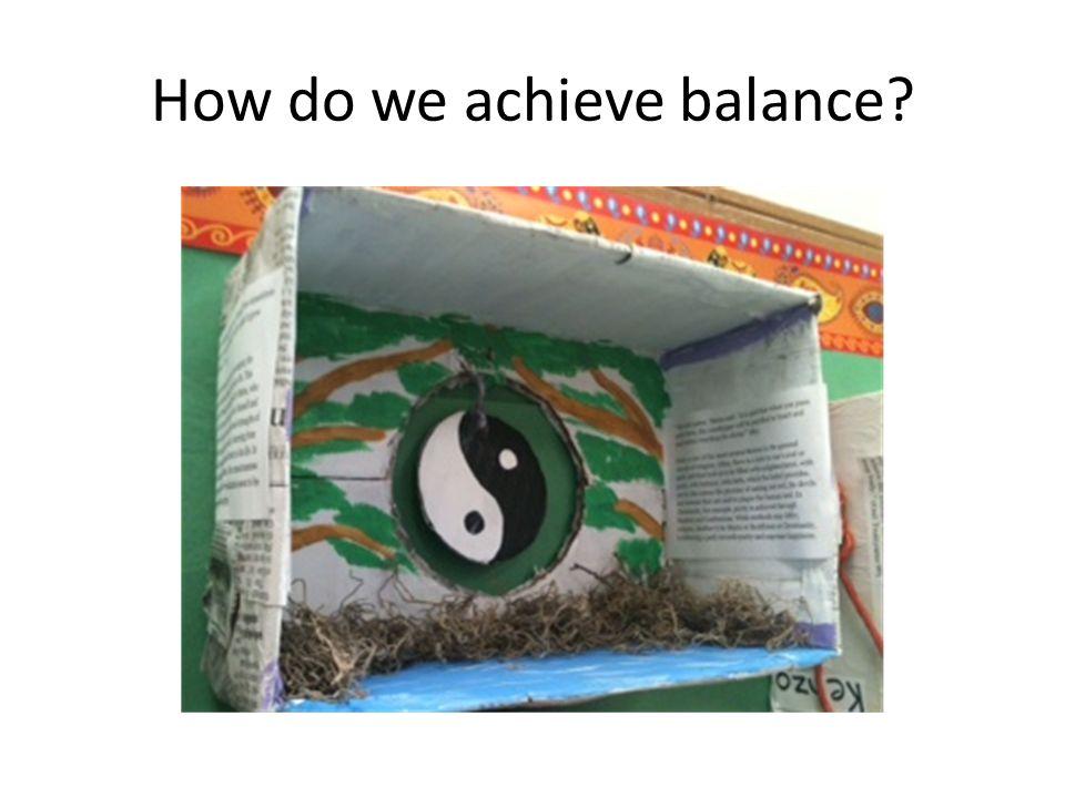 How do we achieve balance?