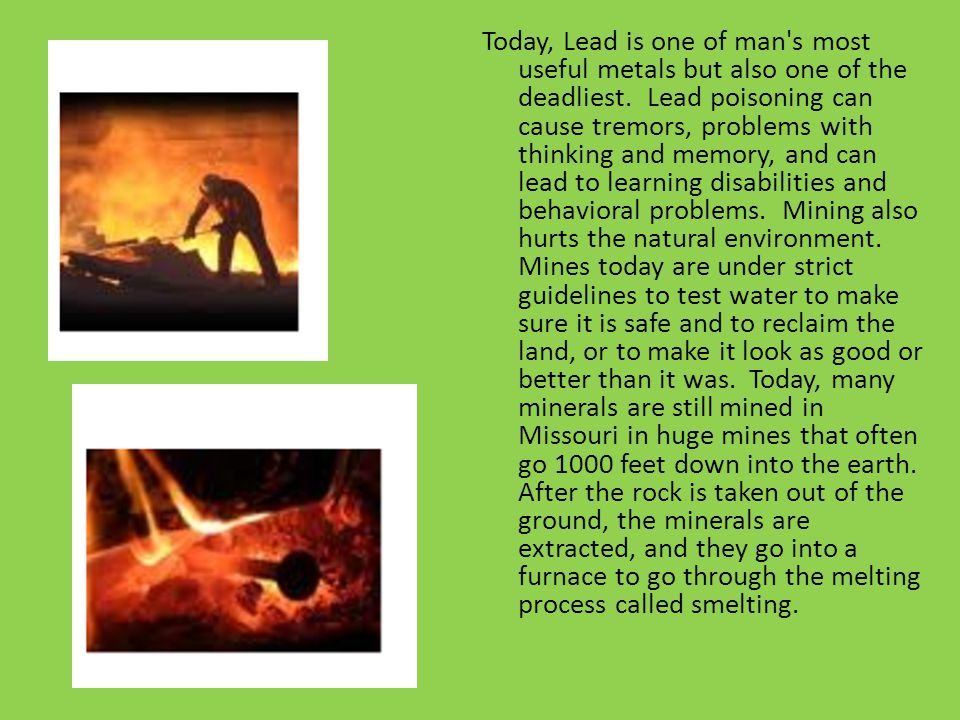 Today, Lead is one of man s most useful metals but also one of the deadliest.