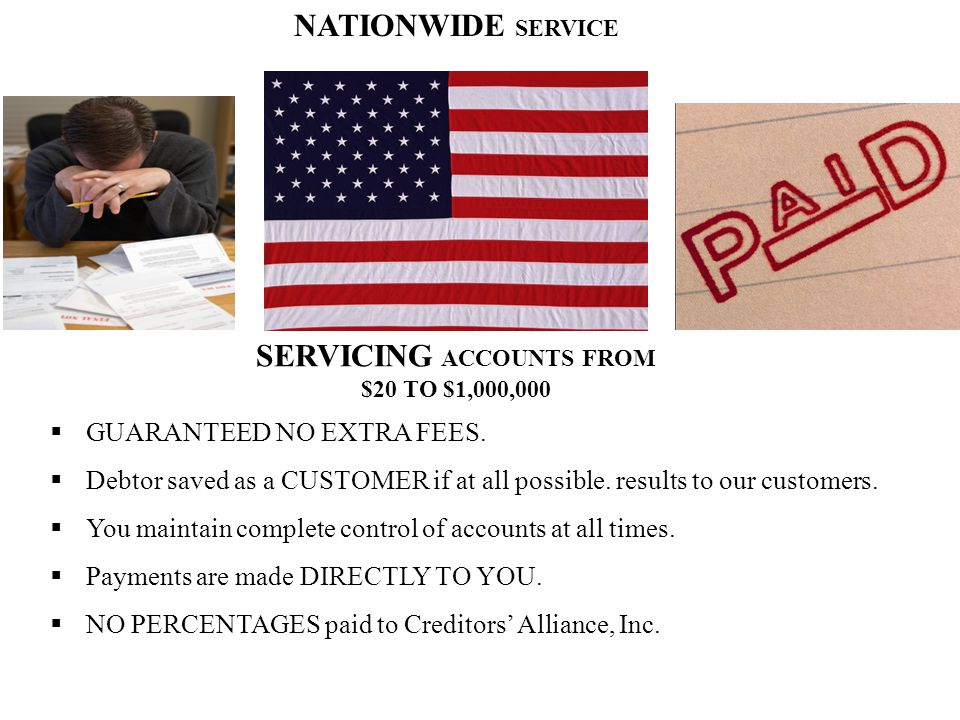 NATIONWIDE SERVICE SERVICING ACCOUNTS FROM $20 TO $1,000,000  GUARANTEED NO EXTRA FEES.