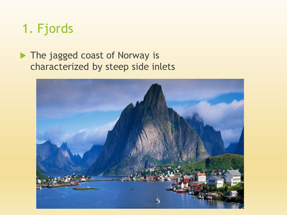1. Fjords  The jagged coast of Norway is characterized by steep side inlets