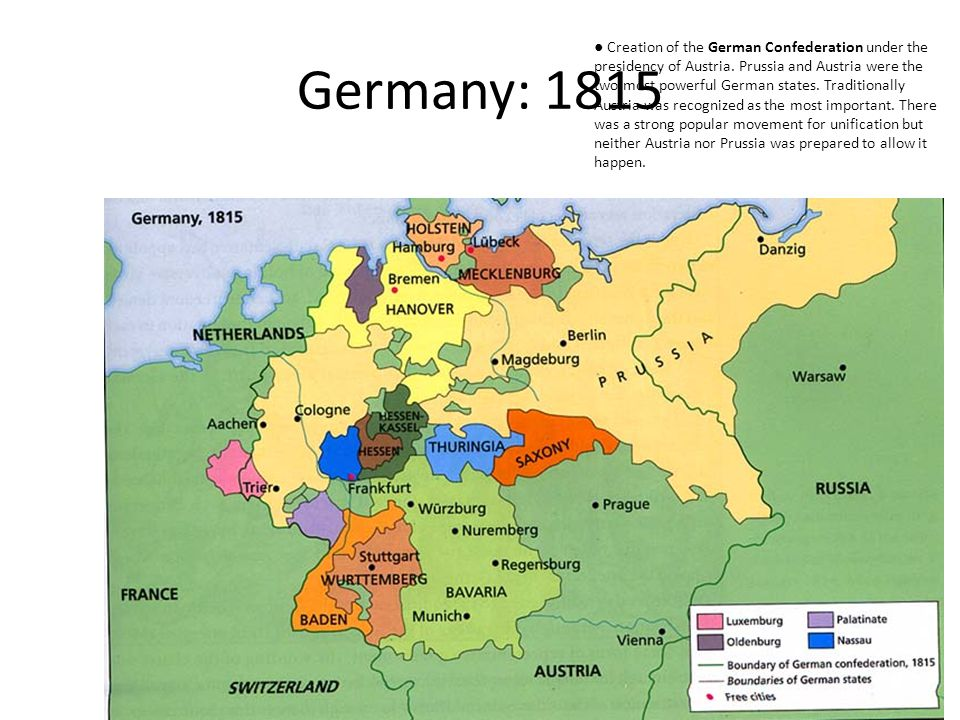 Germany: 1815 ● Creation of the German Confederation under the presidency of Austria.