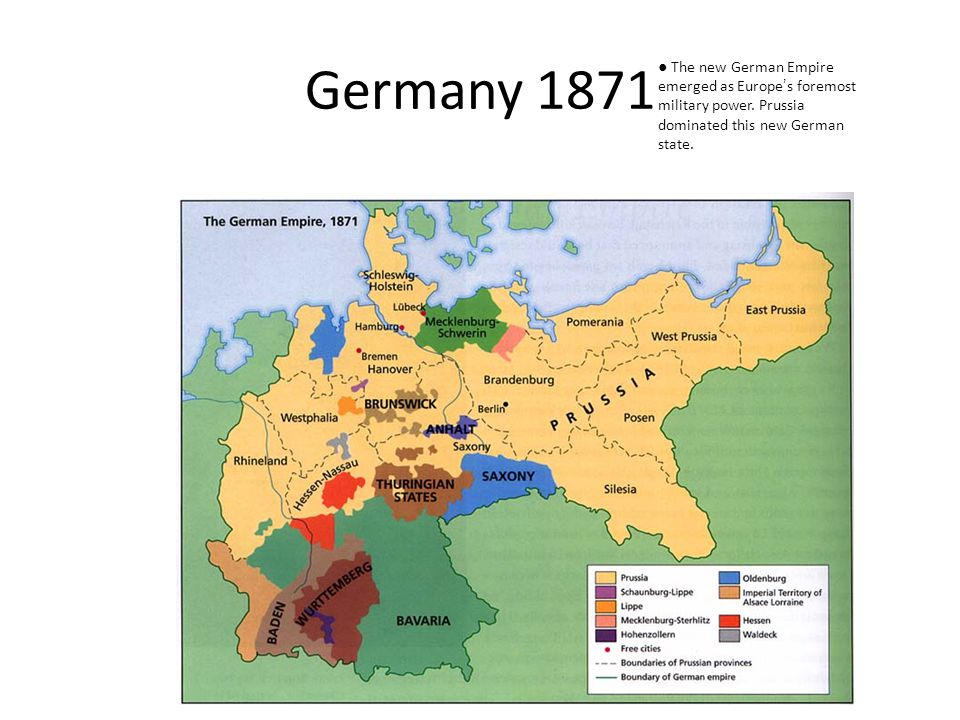 Germany 1871 ● The new German Empire emerged as Europe ' s foremost military power.