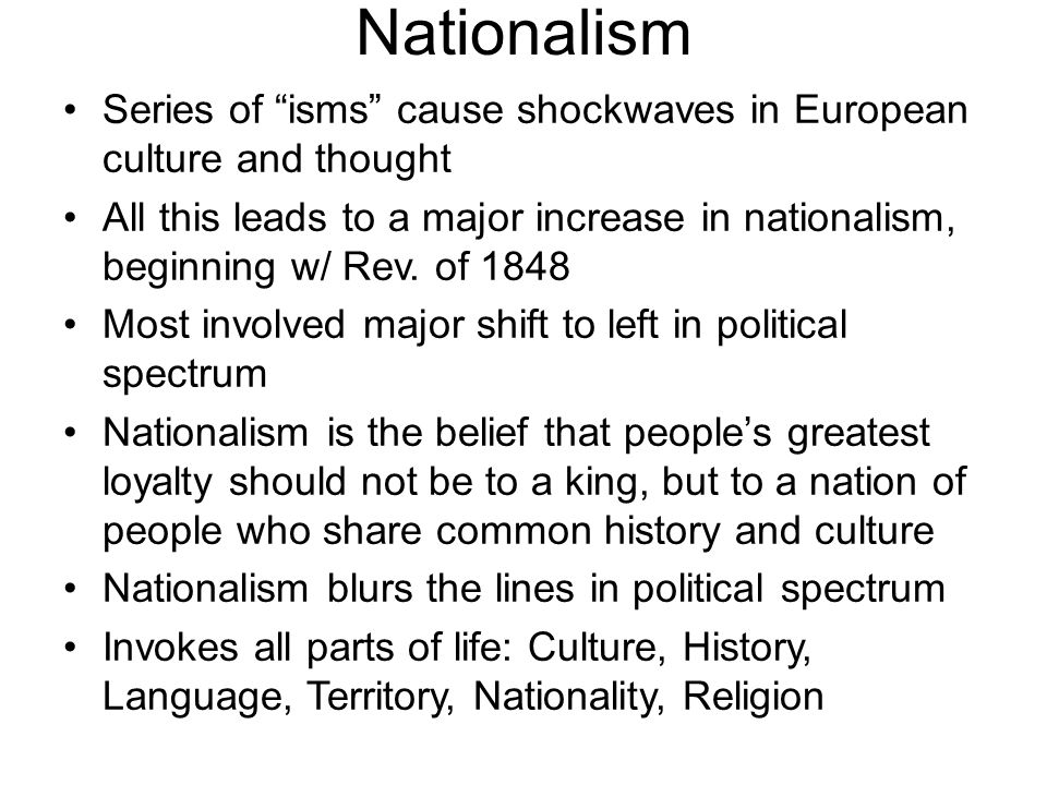 Nationalism Series of isms cause shockwaves in European culture and thought All this leads to a major increase in nationalism, beginning w/ Rev.