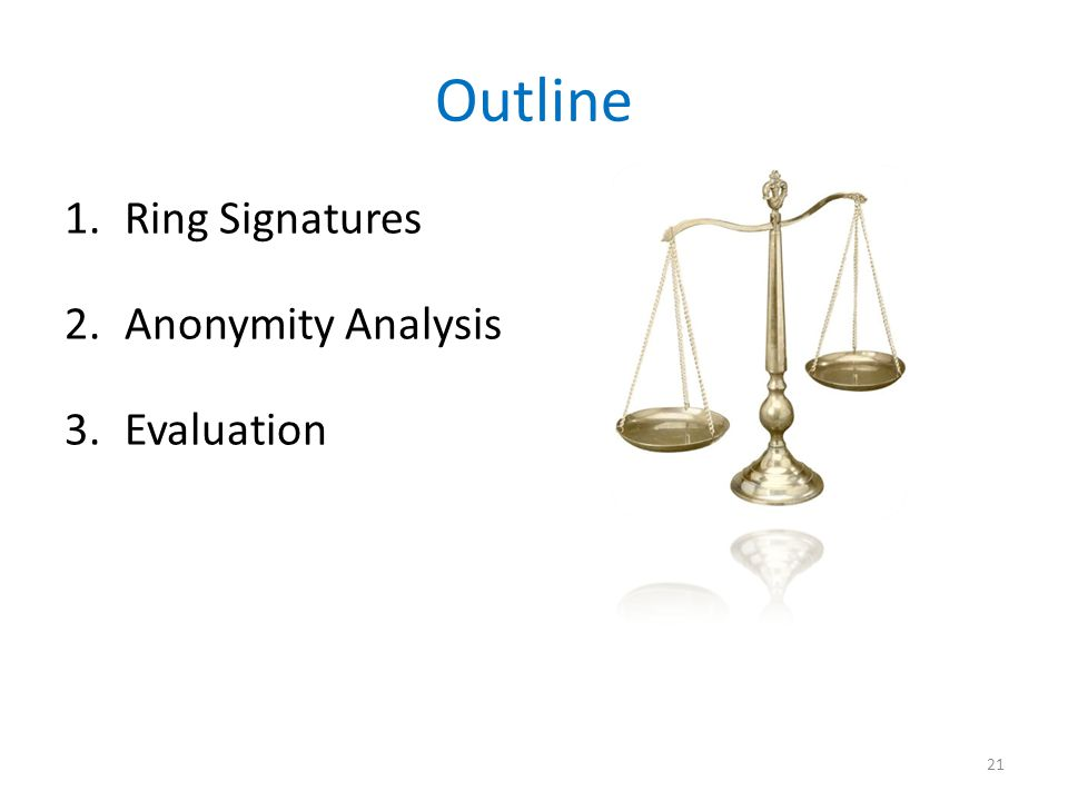 Outline 1.Ring Signatures 2.Anonymity Analysis 3.Evaluation 21