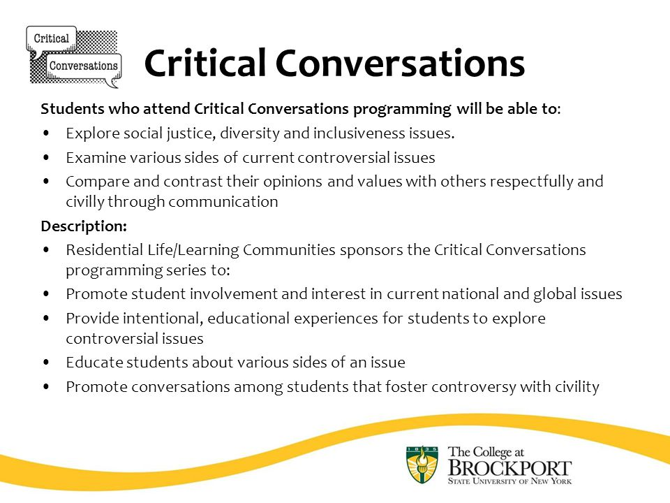 Critical Conversations Students who attend Critical Conversations programming will be able to: Explore social justice, diversity and inclusiveness issues.