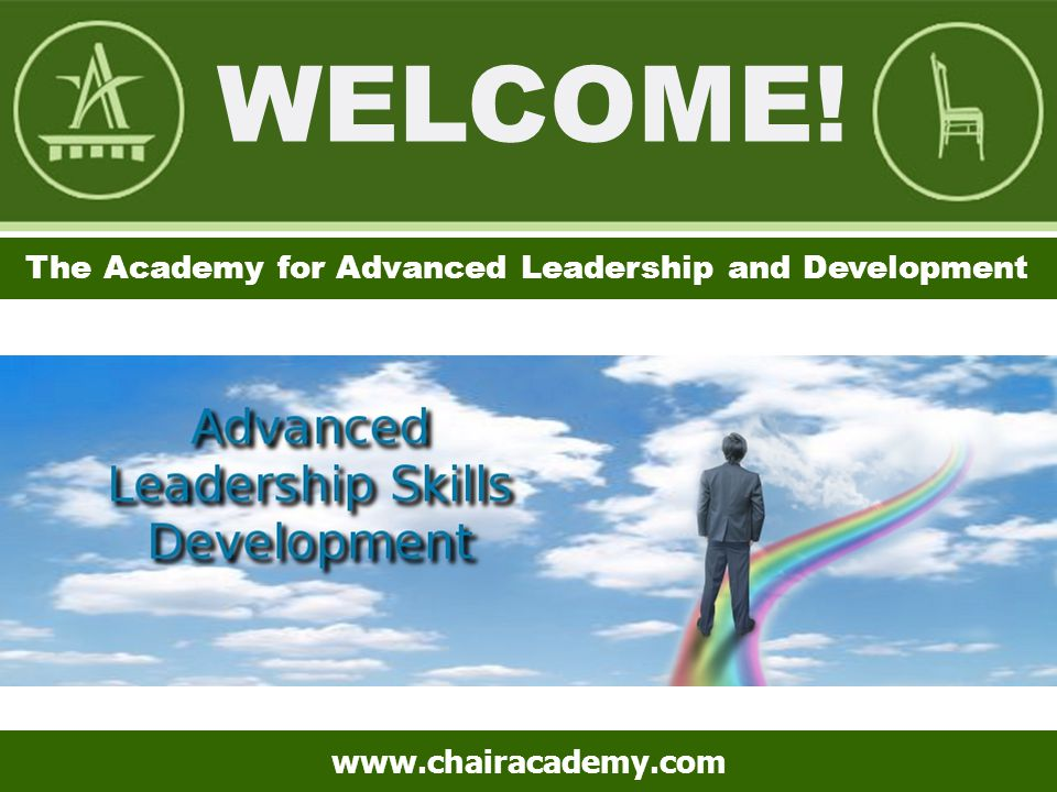 The Academy for Leadership and Development The Academy for Advanced Leadership and Development www.chairacademy.com