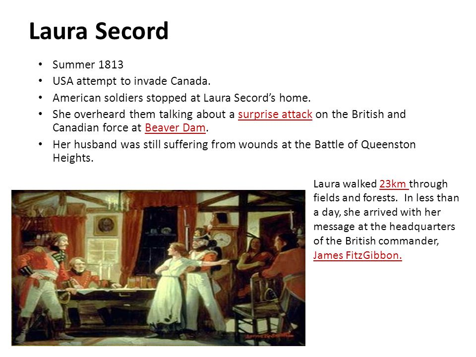 Laura Secord Summer 1813 USA attempt to invade Canada.