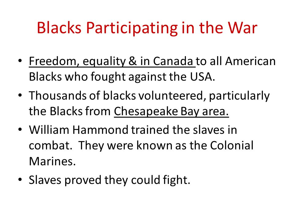 Blacks Participating in the War Freedom, equality & in Canada to all American Blacks who fought against the USA.
