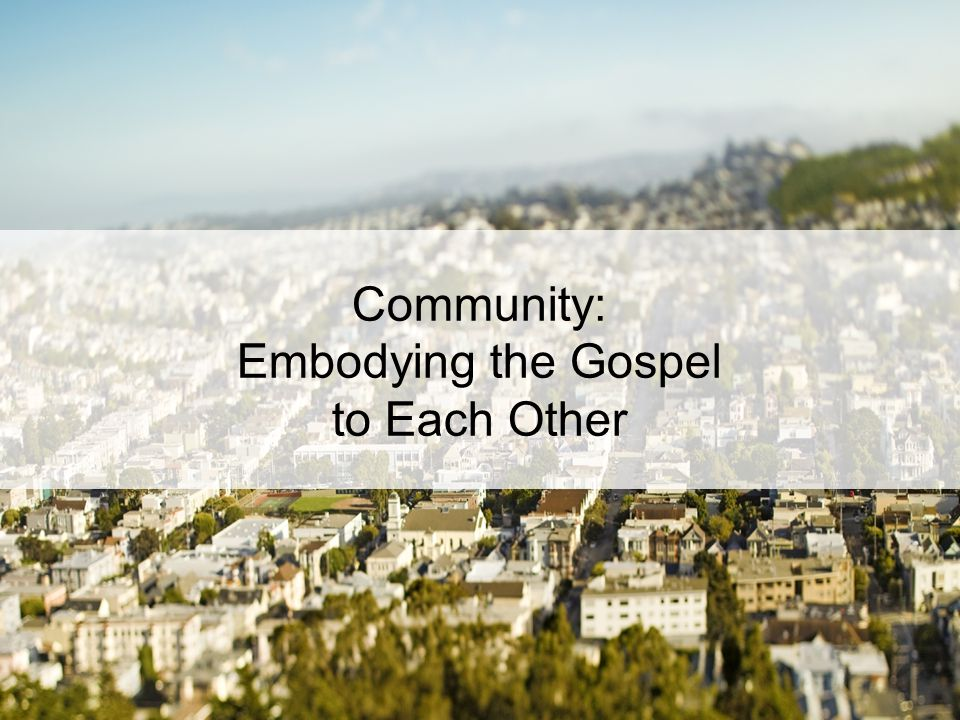 Community: Embodying the Gospel to Each Other