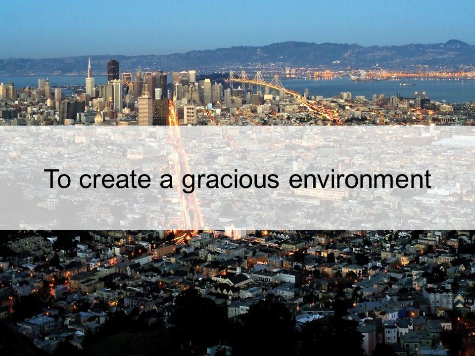 To create a gracious environment