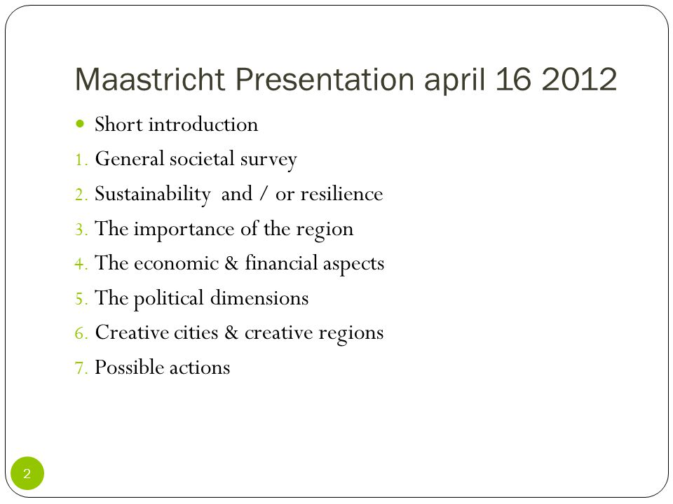 Maastricht Presentation april 16 2012 2 Short introduction 1. General societal survey 2. Sustainability and / or resilience 3. The importance of the r