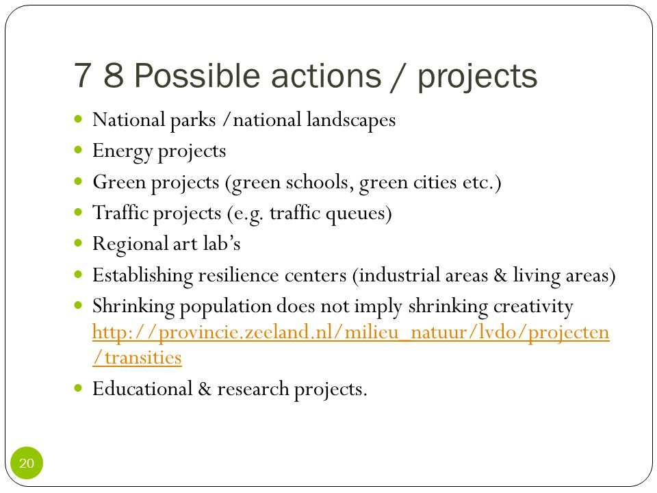 7 8 Possible actions / projects 20 National parks /national landscapes Energy projects Green projects (green schools, green cities etc.) Traffic proje