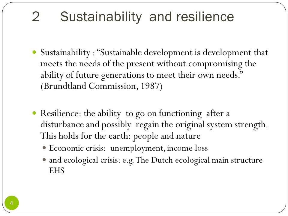 "2Sustainability and resilience 4 Sustainability : ""Sustainable development is development that meets the needs of the present without compromising the"