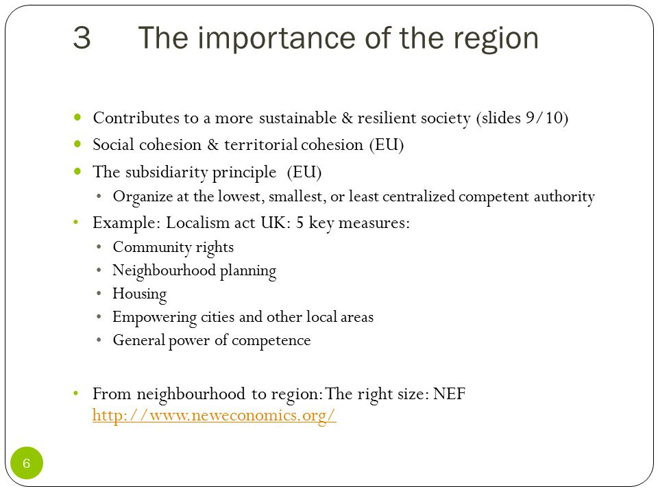 3The importance of the region 6 Contributes to a more sustainable & resilient society (slides 9/10) Social cohesion & territorial cohesion (EU) The su