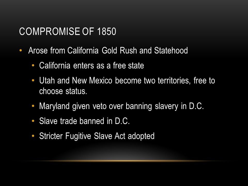 CRACKS IN THE COMPROMISE The Fugitive Slave Act enflamed Northern opinion Assaulted ideas of personal liberty Assaulted ideas of fair play Used by Abolitionists Reaction to the Act infuriated the South Would the Free states continue to abide by the Constitution.