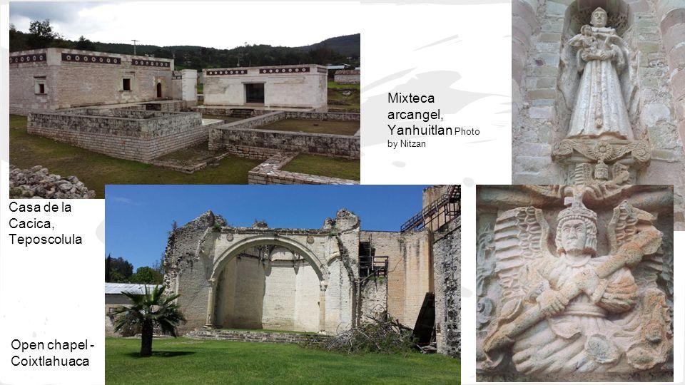 Open chapel - Coixtlahuaca Casa de la Cacica, Teposcolula Mixteca arcangel, Yanhuitlan Photo by Nitzan