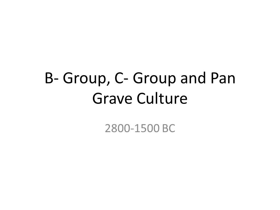 B- Group, C- Group and Pan Grave Culture 2800-1500 BC