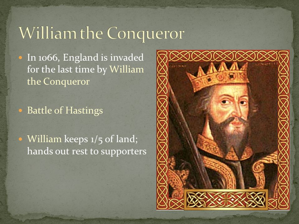 In 1066, England is invaded for the last time by William the Conqueror Battle of Hastings William keeps 1/5 of land; hands out rest to supporters