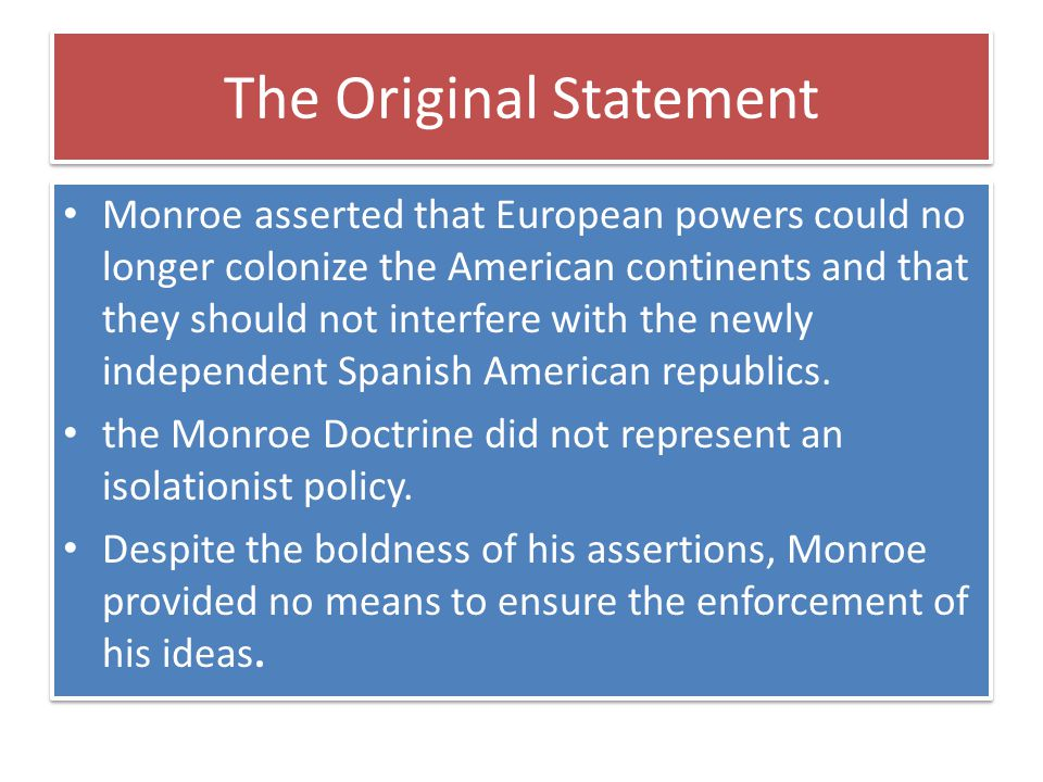 Monroe Doctrine in the 20 th Century Roosevelt s corollary to the Monroe Doctrine set a precedent and therefore justified subsequent U.S.
