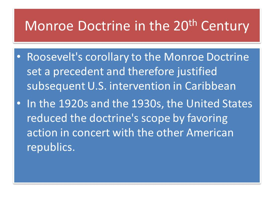 Impact of Doctrine As a component of foreign policy, the Monroe Doctrine has had considerable effect and has had strong support in the United States.