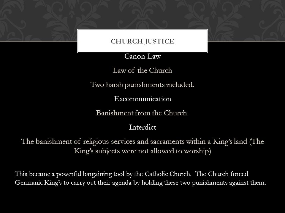 Canon Law Law of the Church Two harsh punishments included: Excommunication Banishment from the Church.
