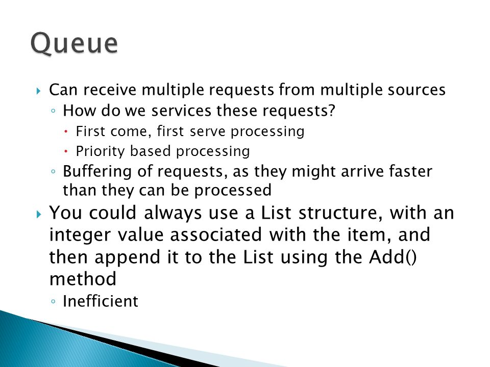  Can receive multiple requests from multiple sources ◦ How do we services these requests?  First come, first serve processing  Priority based proce