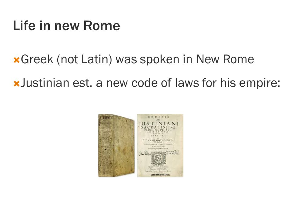 Life in new Rome  Greek (not Latin) was spoken in New Rome  Justinian est.